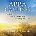 Abba Calling: Hearing from the Father's Heart Everyday of the Year | Charles Slagle