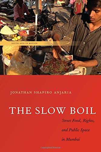 The Slow Boil: Street Food; Rights and Public Space in Mumbai (South Asia in Motion)