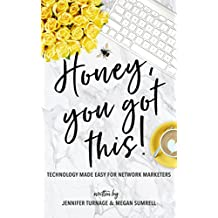 Honey, You Got This!: Technology Made Easy for Network Marketers