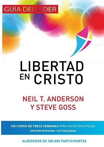 Libertad en Cristo: Curso Para Hacer Discípulos - Guía del Líder (Spanish Edition)
