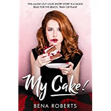 My Cake!: A chicklit short read for the hungover girl on the train (The Adventures of Louise Book 1)