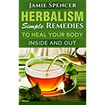 Herbalism: Simple Remedies to Heal Your Body Inside and Out