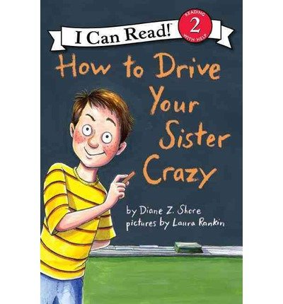 Download [ How to Drive Your Sister Crazy (I Can Read - Level 2 (Quality)) [ HOW TO DRIVE YOUR SISTER CRAZY (I CAN READ - LEVEL 2 (QUALITY)) ] By Shore, Diane Z ( Author )Nov-06-2012 Paperback By Shore, Diane Z ( Author ) Paperback 2012 ] PDF