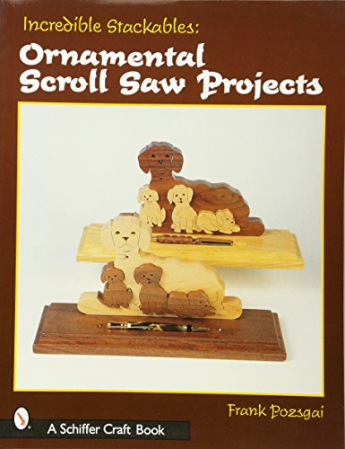 Incredible Stackables: Ornamental Scroll Saw Projects (Schiffer Craft Book) (Craft Franks Store)