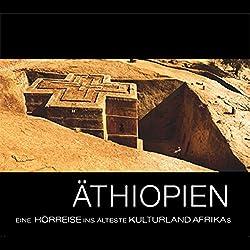 Äthiopien: Eine Hörreise ins älteste Kulturland Afrikas