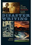 Disaster Writing: The Cultural Politics of Catastrophe in Latin America (New World Studies)