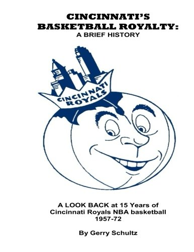 Cincinnati's Basketball Royalty: A Brief History: A LOOK BACK at 15 years of Cincinnati Royals NBA Basketball
