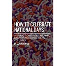 How to Celebrate National Days: Instructions for Enjoying Daily Pseudo-Holidays, Volume 1