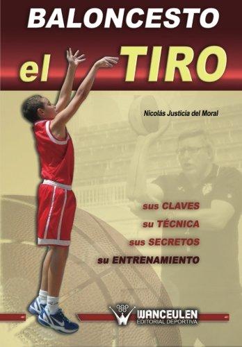 Baloncesto: el tiro : sus claves, su técnica, sus secretos, su entrenamiento Tapa blanda – 1 nov 2012 Nicolás Justicia del Moral Wanceulen Editorial S.L. 8499932487 Basketball