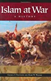 Islam at War: A History
