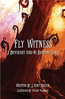 Fly Witness: A Different Kind of Bedtime Story by [Preyer, J. Kent]