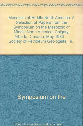 Mesozoic of Middle North America: A Selection of Papers from the Symposium on the Mesozoic of Middle North America, Calgary, Alberta, Canada, May 1983 ... Society of Petroleum Geologists), - Glasses Calgary