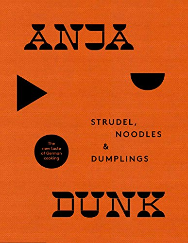 Strudel, Noodles and Dumplings: The New Taste of German Cooking by Anja Dunk