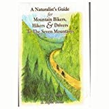 A Naturalist s Guide for Mountain Bikers,Hikers & Drivers To The Seven Mountains