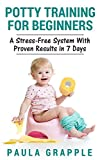 Potty Training for Beginners: A Stress-Free System with Proven Results in 7 Days