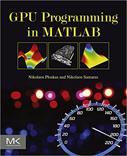 Amazon com: GPU Programming in MATLAB eBook: Nikolaos Ploskas
