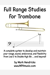 Full Range Studies for Trombone: A complete system to develop and maintain your range, sound, endurance, and flexibility from Low E to Double High Bb ... and beyond! Paperback