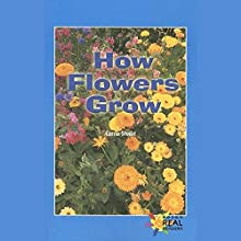 How Flowers Grow: Rosen Real Readers Audiobook by Carrie Stuart Narrated by Sonia Manzano