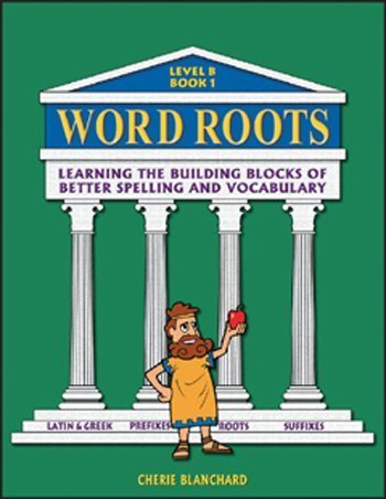 Word Roots Critical Thinking - Word Roots: Learning the Building Blocks of Better Spelling & Vocabulary, Level B, Book 1