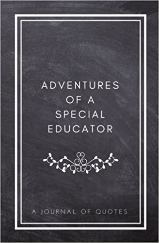 Adventures of A Special Educator: A Journal of Quotes ...