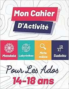 Mon Cahier D'Activité: Pour Les Ados 14-18 ans: Cahier avec multi jeux pour adolescents 14-15-16 ...