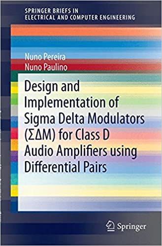 Book Design and Implementation of Sigma Delta Modulators (ΣΔM) for Class D Audio Amplifiers using Differential Pairs (SpringerBriefs in Electrical and Computer Engineering)
