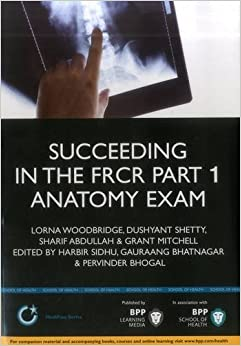 Succeeding in the FRCR Part 1 Anatomy Exam: An illustrated guide including 20 mock examinations comprising 400 images (BPP Learning Media) (MediPass Series)