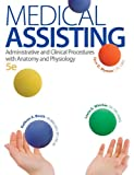 Medical Assisting : Administrative and Clinical Procedures with Anatomy and Physiology, Booth, Kathryn A. and Whicker, Leesa G., 007340232X