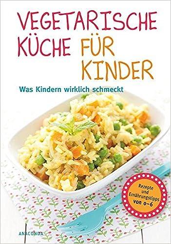 Vegetarische Küche für Kinder - Was Kindern wirklich schmeckt ...