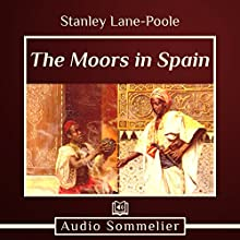 The Moors in Spain Audiobook by Stanley Lane-Poole Narrated by Andrea Giordani