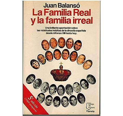 La Familia Real y la Familia Irreal Espejo de España: Amazon.es: Juan Balansó: Libros