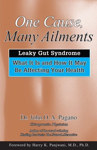 By John O. A. Pagano - One Cause, Many Ailments: The Leaky Gut Syndrome: What It Is and How It May Be Affecting Your Health (1/31/08) pdf