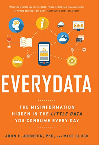 Everydata: The Misinformation Hidden in the Little Data You Consume Every Day 1st Edition, Kindle Edition