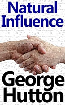 Natural Influence: Easy and Automatic Persuasion by [Hutton, George]