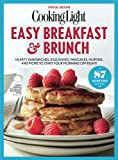 COOKING LIGHT Easy Breakfast & Brunch: Hearty Sandwiches, Egg Dishes, Pancakes, Muffins, and More to Start Your Morning Off Right!