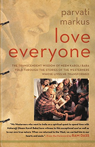 Love Everyone The Transcendent Wisdom of Neem Karoli Baba Told Through the Stories of the Westerners Whose Lives He Transformed