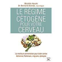 Régime cétogène pour votre cerveau (Le): Meilleure alimentation pour lutter contre Alzheimer, Parkinson, migraine, épilepsie