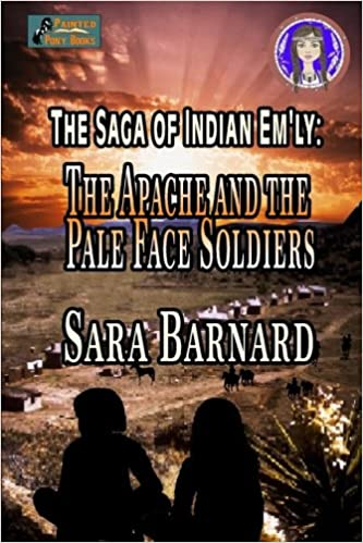 The Apache and the Pale Face Soldiers (The Saga of Indian Em'ly