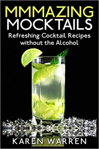 Mmmazing Mocktails: Refreshing Cocktail Recipes without the Alcohol by Karen Warren