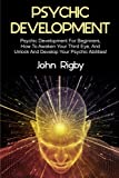 PSYCHIC DEVELOPMENT  Grab this GREAT physical book now at a limited time discounted price!  Psychic abilities exist in all of us to varying degrees. The vast majority of people however, push these abilities to the side, and ignore them. Over time, th...