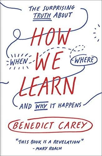 How We Learn: The Surprising Truth About When, Where, and Why It Happens cover