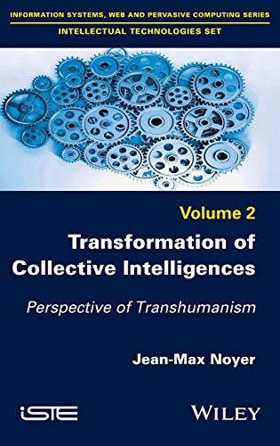 Transformation of Collective Intelligences: Perspective of Transhumanism (Information Systems, Web and Pervasive Computing: Intellectual Technologies)