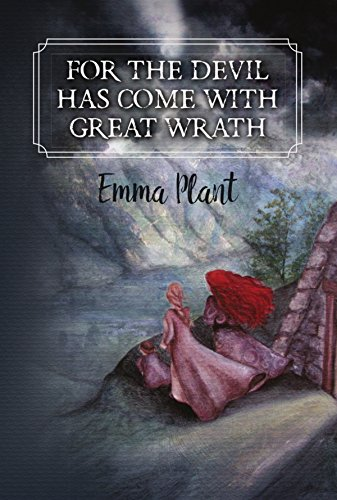 For the Devil Has Come with Great Wrath by [Plant, Emma]