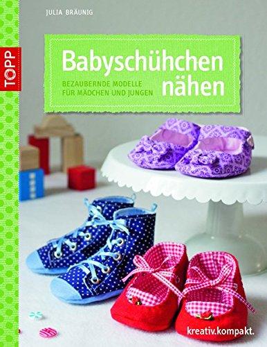 Babyschühchen nähen: Bezaubernde Modelle für Mädchen und Jungen (kreativ.kompakt.)