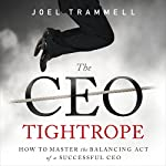 The CEO Tightrope: How to Master the Balancing Act of a Successful CEO | Joel Trammell