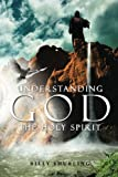 Understanding God the Holy Spirit, Billy Shurling, 1477125507