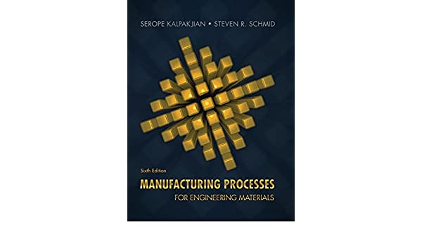 Manufacturing Processes for Engineering Materials (6th