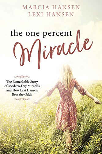 - The One Percent Miracle: The Remarkable Story of Modern-day Miracles and How Lexi Hansen Beat the Odds