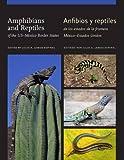 Amphibians and Reptiles of the US–Mexico Border States/Anfibios y reptiles de los estados de la frontera México–Estados Unidos (W. L. Moody Jr. Natural History Series)
