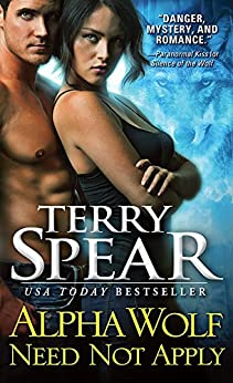 Alpha Wolf Need Not Apply (Silver Town Wolf Book 6) by [Spear, Terry]